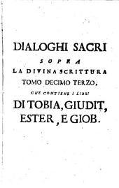 Dialoghi Sacri Sopra La Divina Scrittura: ¬I Libri Di Tobia, Giudit, Ester, E Giob, Volume 13