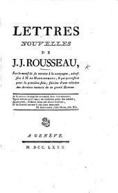 Lettres nouvelles de J. J. Rousseau, sur le motif de sa retraite à la compagne, adressées à M. de Malesherbes ... Suivies d'une relation des derniers momens de ce grand homme