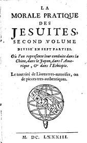 La Morale Pratique Des Jesuites: ... Où l'on represente leur conduit das la Chine, dans le Japon, dans l'Amerique, & das l'Ethyopie, Volume2