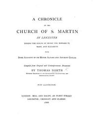 A Chronicle of the Church of S  Martin in Leicester during the reigns of Henry VIII   Edward VI   Mary  and Elizabeth  with some account of its minor altars and ancient guilds  Compiled from original and contemporaneous documents by T  N      With illustrations PDF