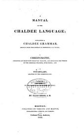 A manual of the Chaldee language: containing a Chaldee grammar, chiefly from the German of Professor G.B. Winer; a chrestomathy, consisting of selections from the targums, and including the whole of the Biblical Chaldee, with notes; and a vocabulary adapted to the chrestomathy, with an appendix on the Rabbinical character and style