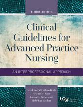 Clinical Guidelines for Advanced Practice Nursing: Edition 3
