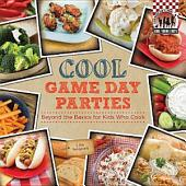 Cool Game Day Parties:: Beyond the Basics for Kids Who Cook