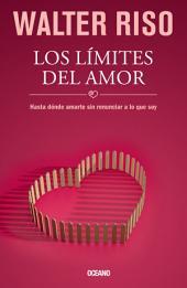 Los límites del amor: Hasta donde amarte sin renunciar a lo que soy