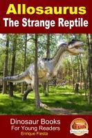 Allosaurus   The Strange Reptile PDF