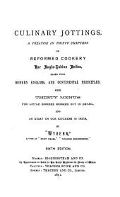 Culinary Jottings: A Treatise in Thirty Chapters on Reformed Cookery for Anglo-Indian Exiles, Based Upon Modern English and Continental Principles with Thirty Menus for Little Dinners Worked Out in Detail, and an Essay on Our Kitchens in India