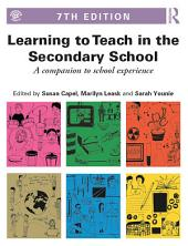 Learning to Teach in the Secondary School: A companion to school experience, Edition 7