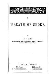 A wreath of smoke, by A.L.O.E.