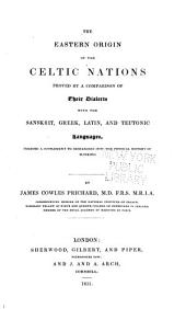 The Eastern Origin of the Celtic Nations: Proved by a Comparison of Their Dialects with the Sanskrit, Greek, Latin, and Teutonic Languages, Forming a Supplement to Researches Into the Physical History of Mankind