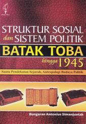 Struktur sosial dan sistem politik Batak Toba hingga 1945: Suatu Pendekatan Antropologi Budaya dan Politik