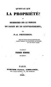 Qu'est ce que la Propriété? ou Recherches sur le principe de droit et du gouvernement. Première mémoire. (Deuxième mémoire ... Lettre à M. Blanqui sur la propriété. Deuxième edition.).