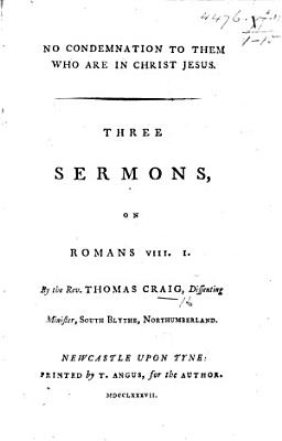 No Condemnation to them who are in Christ Jesus  Three sermons  on Romans VIII  1