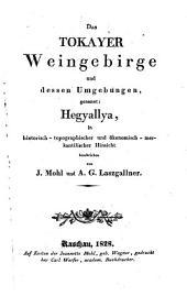 Das Tokayer Weingebirge und dessen Umbegungen, genannt Hegyallya: in historisch-topographischer und ökonomisch-merkantilischer Hinsicht