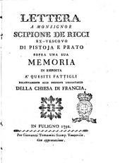 Lettera a monsignor Scipione de Ricci ex-vescovo di Pistoja e Prato sopra una sua memoria in risposta a' quesiti fattigli relativamente alle presenti circostanze della Chiesa di Francia