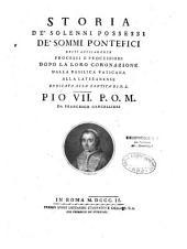 Storia de' solenni possessi de' Sommi Pontefici, detti anticamente processi o processioni, dopo la loro coronazione, dalla Basilica Vaticana alla Lateranense...