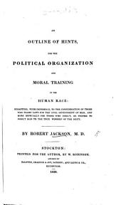 An outline of hints for the political organization and moral training of the human race, etc