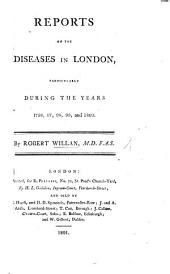 Reports on the Diseases in London: Particularly During the Years 1796, 97, 98, 99, and 1800