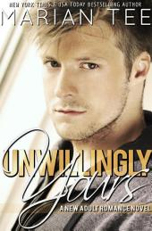 Unwillingly Yours: Warning: Love Moderately Book 1
