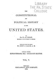 The Constitutional and Political History of the United States: 1854-1856. Kansas-Nebraska bill. Buchanan's election. 1885
