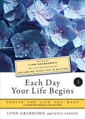 Each Day Your Life Begins, Part Three: Create the Life You Want, A Hampton Roads Collection