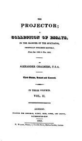 The Projector: A Collection of Essays, in the Manner of the Spectator, Originally Published Monthly, from Jan. 1802 to Nov. 1809, Volume 2