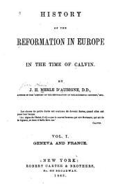 History of the Reformation in Europe in the Time of Calvin: Volume 1