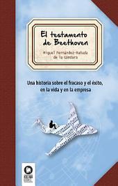 El testamento de Beethoven: Una historia sobre el fracaso y el éxito, en la vida y en la empresa