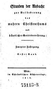 Stunden der Andacht zur Beförderung wahren Christentums und häuslicher Gottesverehrung: Bände 1-2