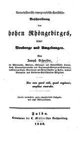 Naturhistorisch-topographisch-statistische Beschreibung des hohen Rhöngebirges, seiner Vorberge und Umgebungen. Zweite ... Ausgabe