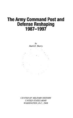 The Army Command Post and Defense Reshaping 1987 1997 PDF