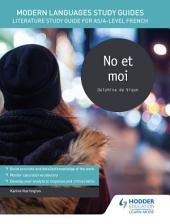 Modern Languages Study Guides: No et moi: Literature Study Guide for AS/A-level French