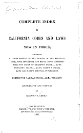 Complete index to California codes and laws now in force: comprising a consolidation of the indices of the Political, Civil, Civil Procedure and Penal Codes combined with new index of Deering's General laws, Henning's General laws, Kerr's General laws and Kerr's Biennial supplement : under one alphabetical arrangement