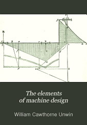 The Elements of Machine Design: General principles, fastenings, and transmissive machinery. ... New impression. (New ed., rev. and enl. 1901)