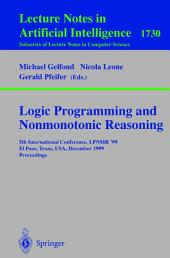 Logic Programming and Nonmonotonic Reasoning: 5th International Conference, LPNMR '99, El Paso, Texas, USA, December 2-4, 1999 Proceedings