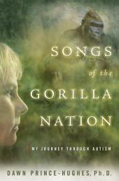 Songs of the Gorilla Nation: My Journey Through Autism