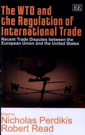 The WTO and the Regulation of International Trade: Recent Trade Disputes Between the European Union and the United States