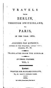 Travels from Berlin Through Switzerland to Paris in the Year 1804: Band 1