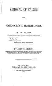 Removal of Causes from State Courts to Federal Courts: With Forms Adapted to the Several Acts of Congress on the Subject