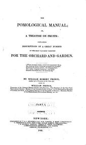 The Pomological Manual; Or, a Treatise on Fruits: Containing Descriptions of a Great Number of the Most Valuable Varieties for the Orchard and Garden, Volumes 1-2