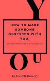 How To Make Someone Obsessed With You.: How To Make Someone Obsessed With You., #1