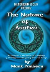 The Nature of Asatru: An Overview of the Ideals and Philosophy of the Indigenous Religion of Northern Europe.
