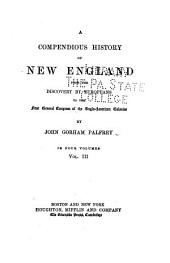 A Compendious History of New England: From the Discovery by Europeans to the First General Congress of the Anglo-American Colonies, Volume 3