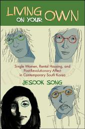 Living on Your Own: Single Women, Rental Housing, and Post-Revolutionary Affect in Contemporary South Korea