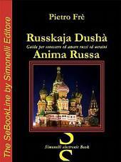 Russkaja Dushà, Anima Russa. Guida per conoscere ed amare russi ed ucraini