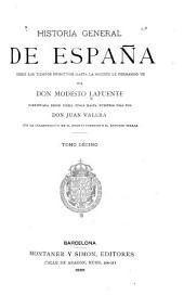 Historia general de España desde los tiempos primitivos hasta la muerte de Fernando VII: continuada desde dicha época hasta nuestros dias, Volumen 10