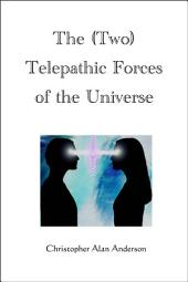 The (Two) Telepathic Forces of the Universe