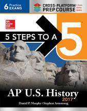 5 Steps to a 5 AP U.S. History 2017, Cross-Platform Prep Course: Edition 8