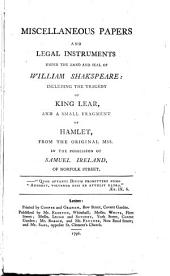 Miscellaneous Papers and Legal Instruments Under the Hand and Seal of William Shakspeare: Including the Tragedy of King Lear and a Small Fragment of Hamlet
