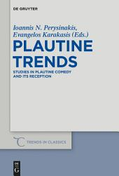 Plautine Trends: Studies in Plautine Comedy and its Reception