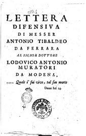 Lettera difensiva di messer Antonio Tibaldeo da Ferrara al signor dottore Lodovico Antonio Muratori da Modena